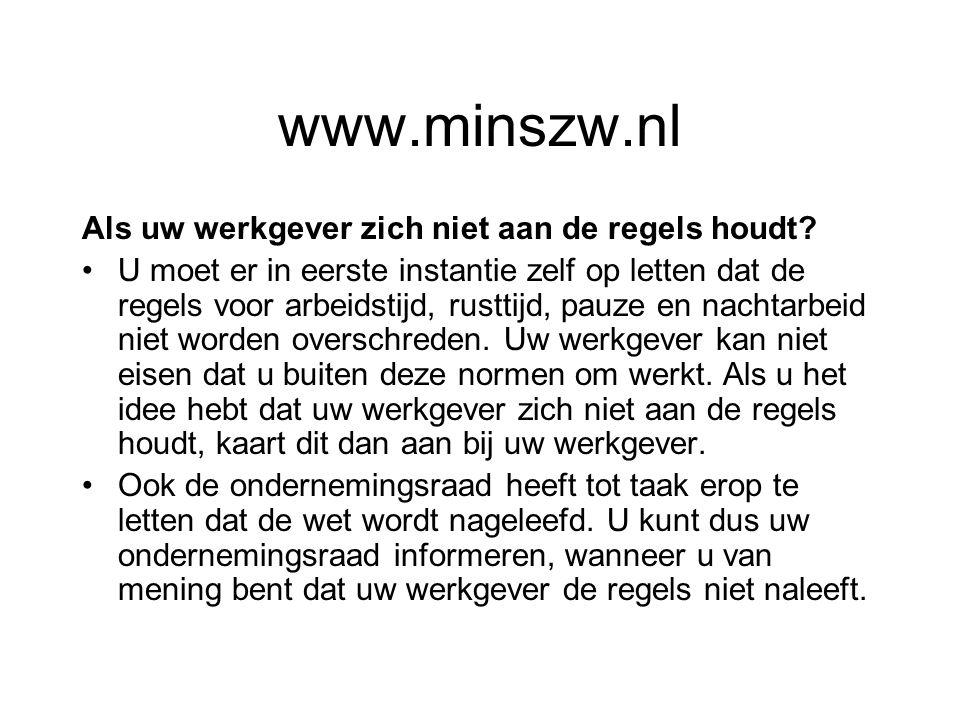 www.minszw.nl Als uw werkgever zich niet aan de regels houdt? U moet er in eerste instantie zelf op letten dat de regels voor arbeidstijd, rusttijd, p