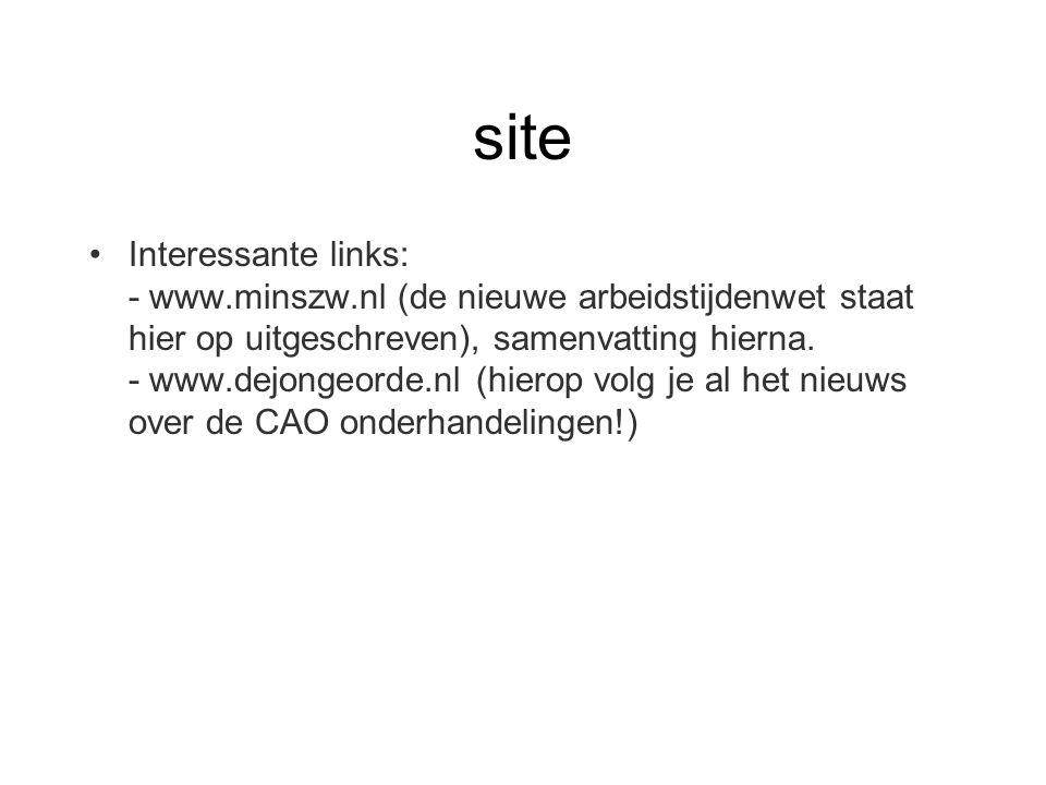 site Interessante links: - www.minszw.nl (de nieuwe arbeidstijdenwet staat hier op uitgeschreven), samenvatting hierna. - www.dejongeorde.nl (hierop v