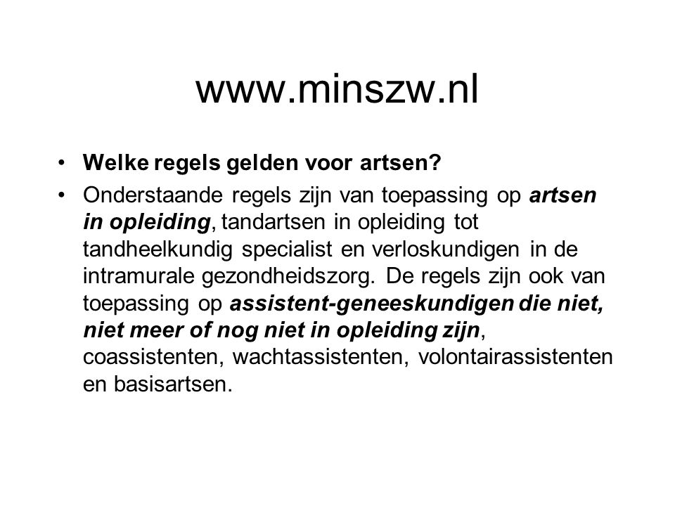 www.minszw.nl Welke regels gelden voor artsen? Onderstaande regels zijn van toepassing op artsen in opleiding, tandartsen in opleiding tot tandheelkun