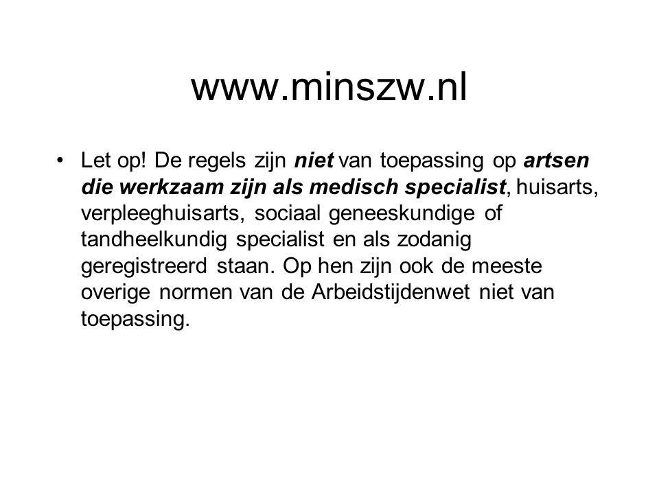 www.minszw.nl Let op! De regels zijn niet van toepassing op artsen die werkzaam zijn als medisch specialist, huisarts, verpleeghuisarts, sociaal genee