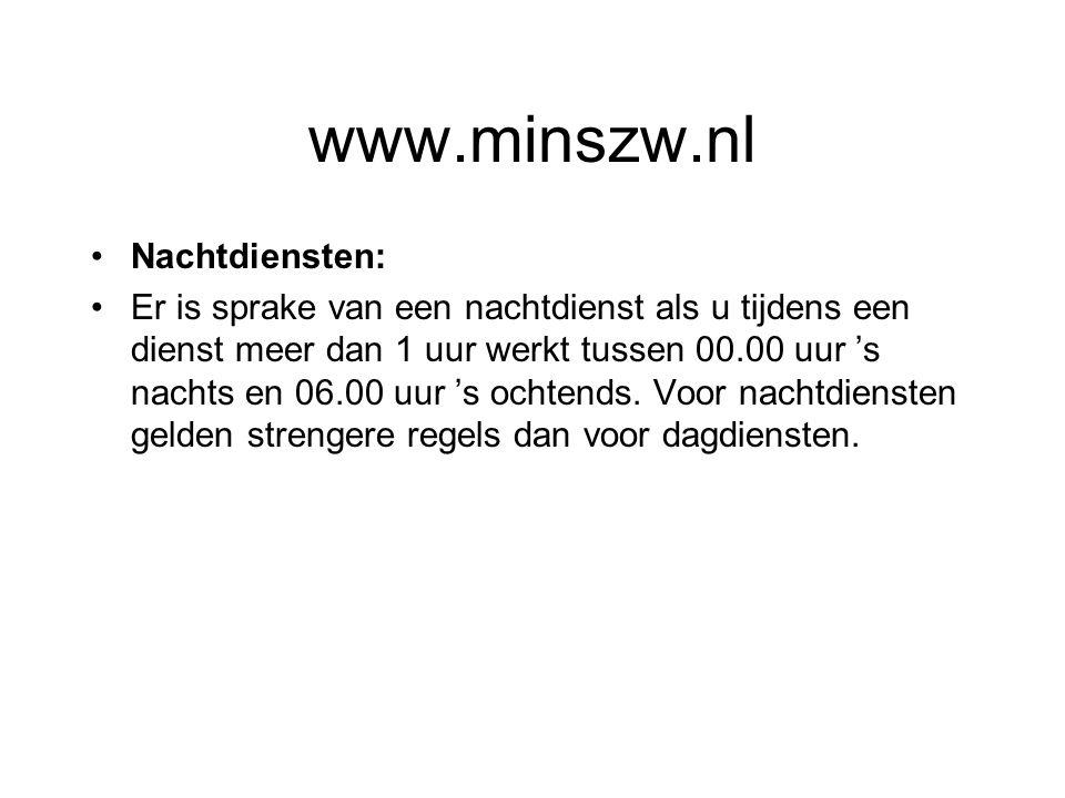 www.minszw.nl Nachtdiensten: Er is sprake van een nachtdienst als u tijdens een dienst meer dan 1 uur werkt tussen 00.00 uur 's nachts en 06.00 uur 's