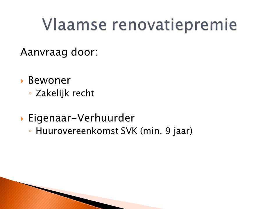 Aanvraag door:  Bewoner ◦ Zakelijk recht  Eigenaar-Verhuurder ◦ Huurovereenkomst SVK (min.