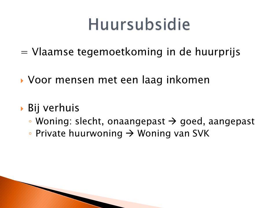 = Vlaamse tegemoetkoming in de huurprijs  Voor mensen met een laag inkomen  Bij verhuis ◦ Woning: slecht, onaangepast  goed, aangepast ◦ Private huurwoning  Woning van SVK