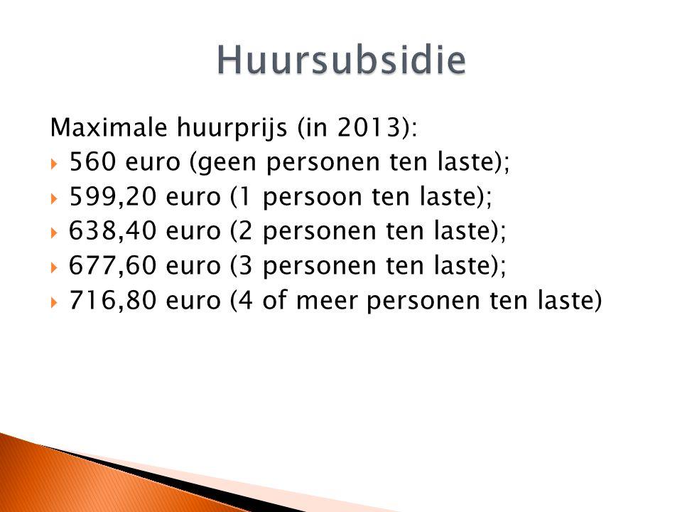 Maximale huurprijs (in 2013):  560 euro (geen personen ten laste);  599,20 euro (1 persoon ten laste);  638,40 euro (2 personen ten laste);  677,60 euro (3 personen ten laste);  716,80 euro (4 of meer personen ten laste)