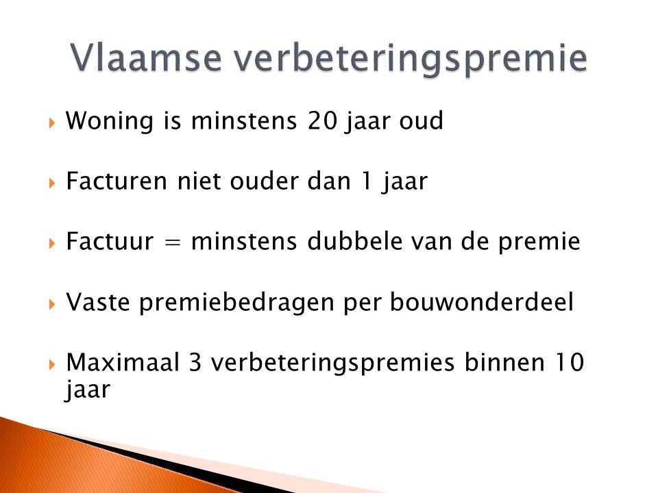  Woning is minstens 20 jaar oud  Facturen niet ouder dan 1 jaar  Factuur = minstens dubbele van de premie  Vaste premiebedragen per bouwonderdeel