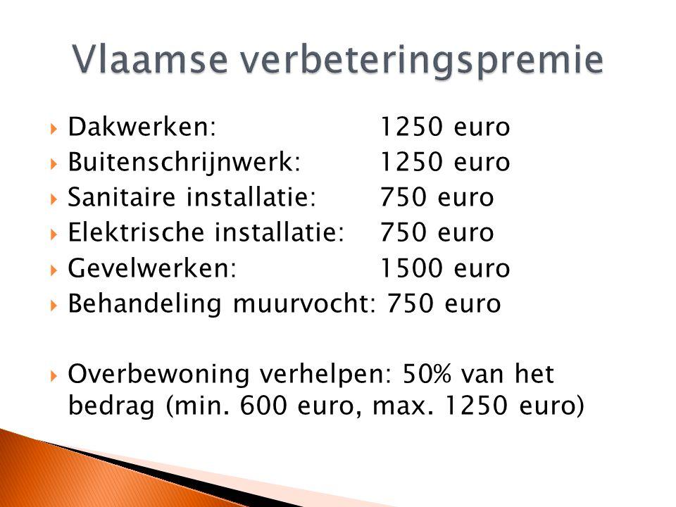  Dakwerken: 1250 euro  Buitenschrijnwerk: 1250 euro  Sanitaire installatie: 750 euro  Elektrische installatie: 750 euro  Gevelwerken: 1500 euro  Behandeling muurvocht: 750 euro  Overbewoning verhelpen: 50% van het bedrag (min.