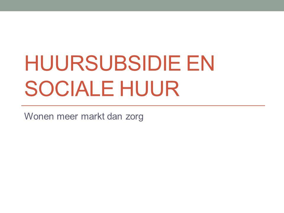 HUURSUBSIDIE EN SOCIALE HUUR Wonen meer markt dan zorg