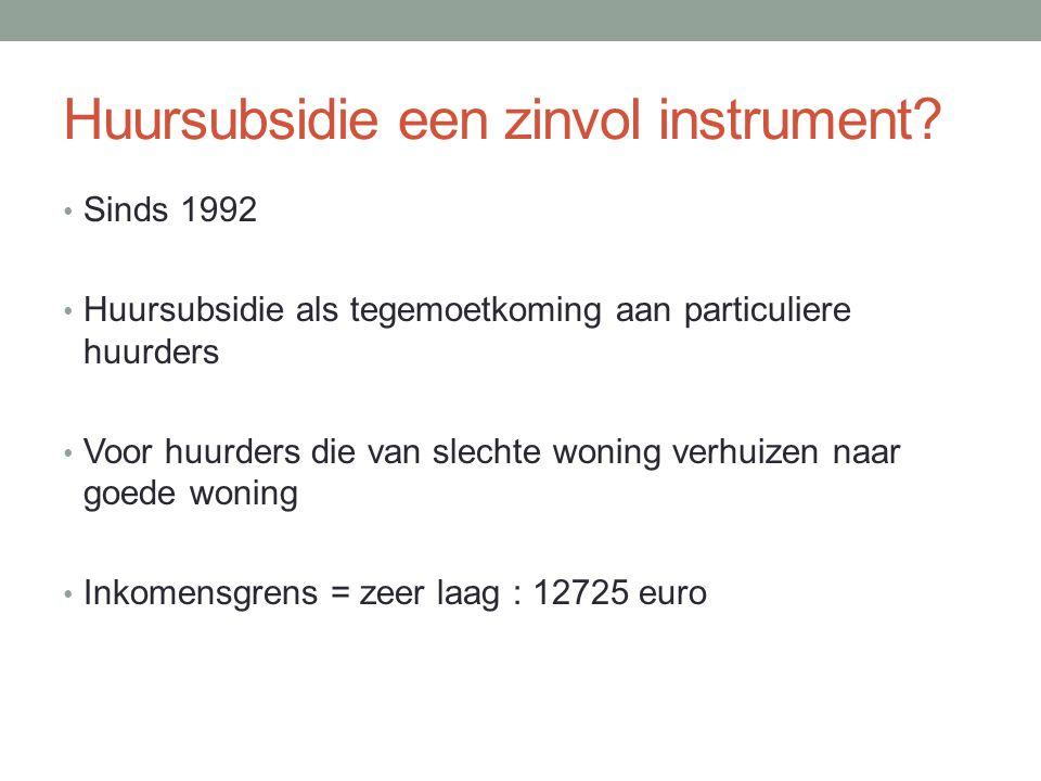 Huursubsidie een zinvol instrument? Sinds 1992 Huursubsidie als tegemoetkoming aan particuliere huurders Voor huurders die van slechte woning verhuize