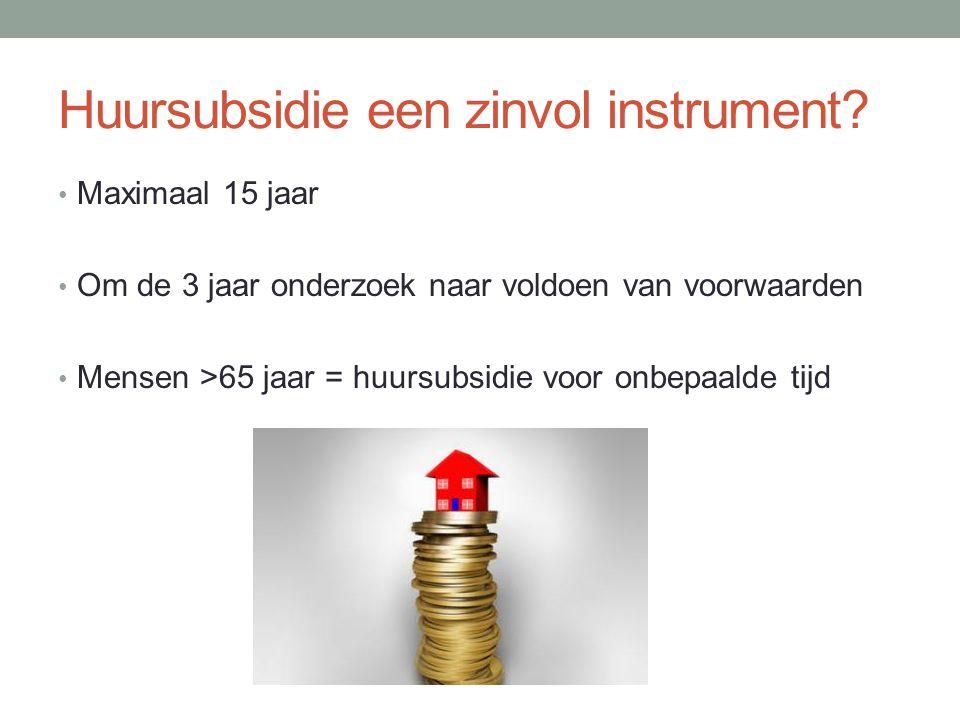 Maximaal 15 jaar Om de 3 jaar onderzoek naar voldoen van voorwaarden Mensen >65 jaar = huursubsidie voor onbepaalde tijd
