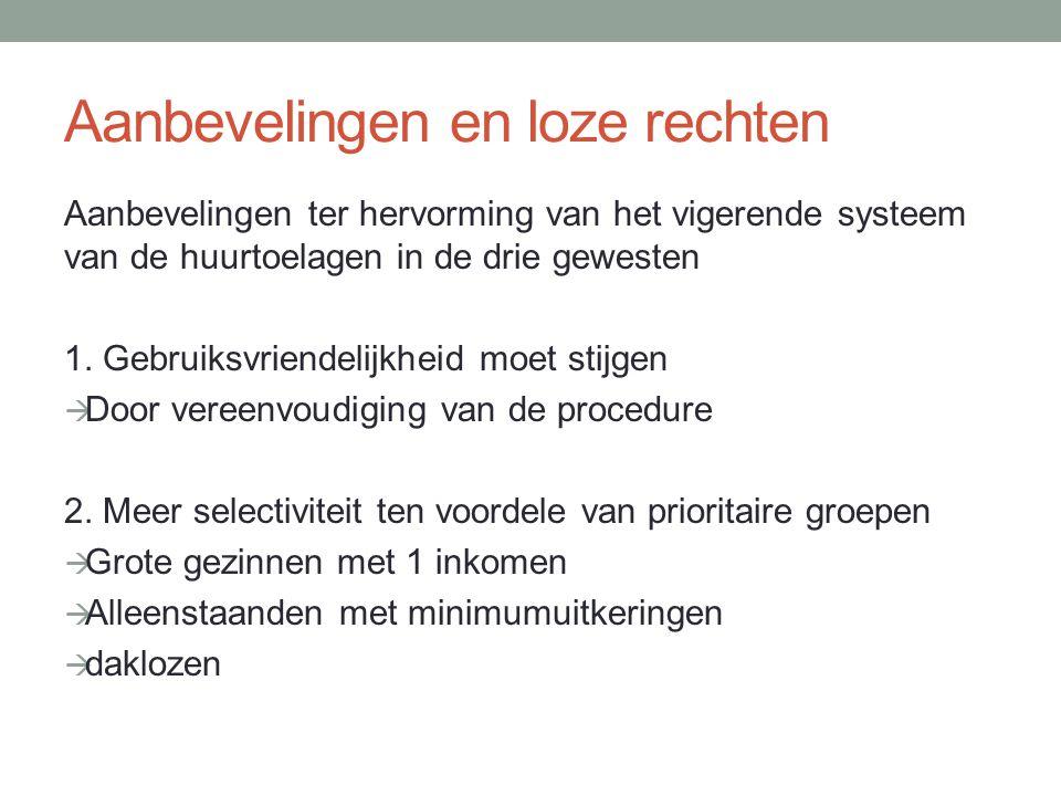 Aanbevelingen en loze rechten Aanbevelingen ter hervorming van het vigerende systeem van de huurtoelagen in de drie gewesten 1. Gebruiksvriendelijkhei