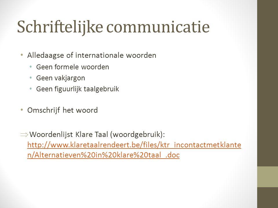 Schriftelijke communicatie Alledaagse of internationale woorden Geen formele woorden Geen vakjargon Geen figuurlijk taalgebruik Omschrijf het woord 