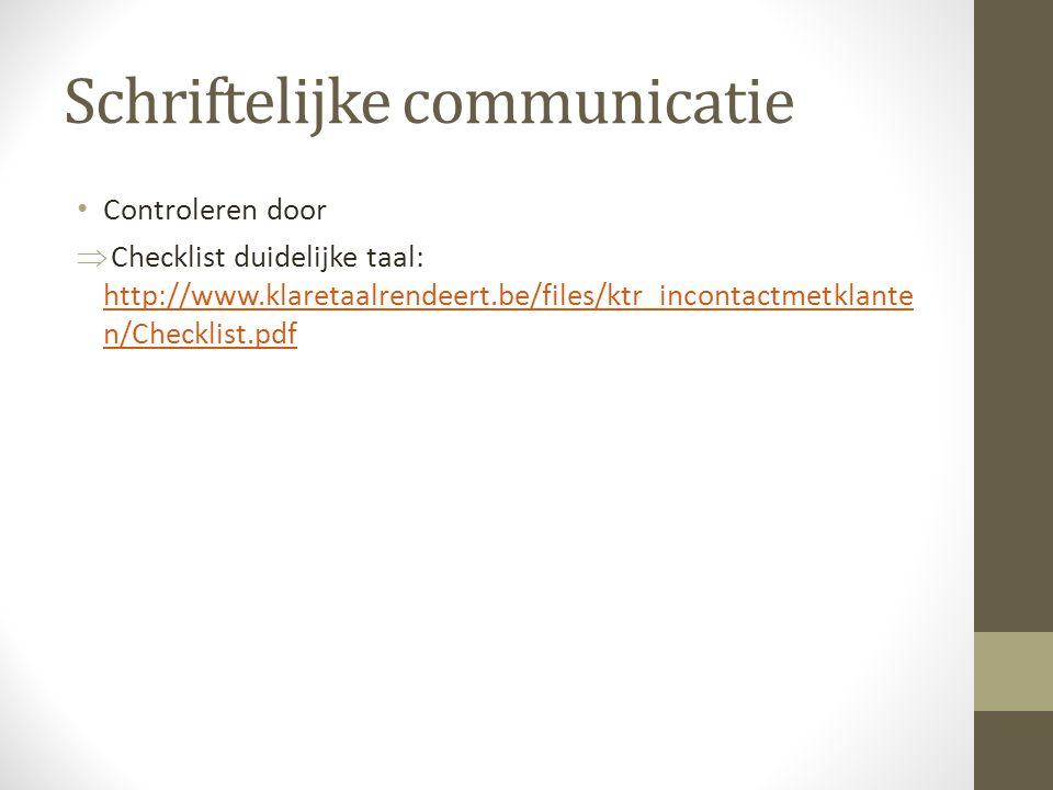 Schriftelijke communicatie Controleren door  Checklist duidelijke taal: http://www.klaretaalrendeert.be/files/ktr_incontactmetklante n/Checklist.pdf