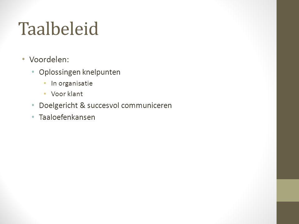 Taalbeleid Voordelen: Oplossingen knelpunten In organisatie Voor klant Doelgericht & succesvol communiceren Taaloefenkansen