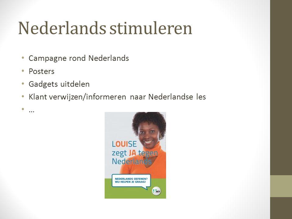 Nederlands stimuleren Campagne rond Nederlands Posters Gadgets uitdelen Klant verwijzen/informeren naar Nederlandse les …