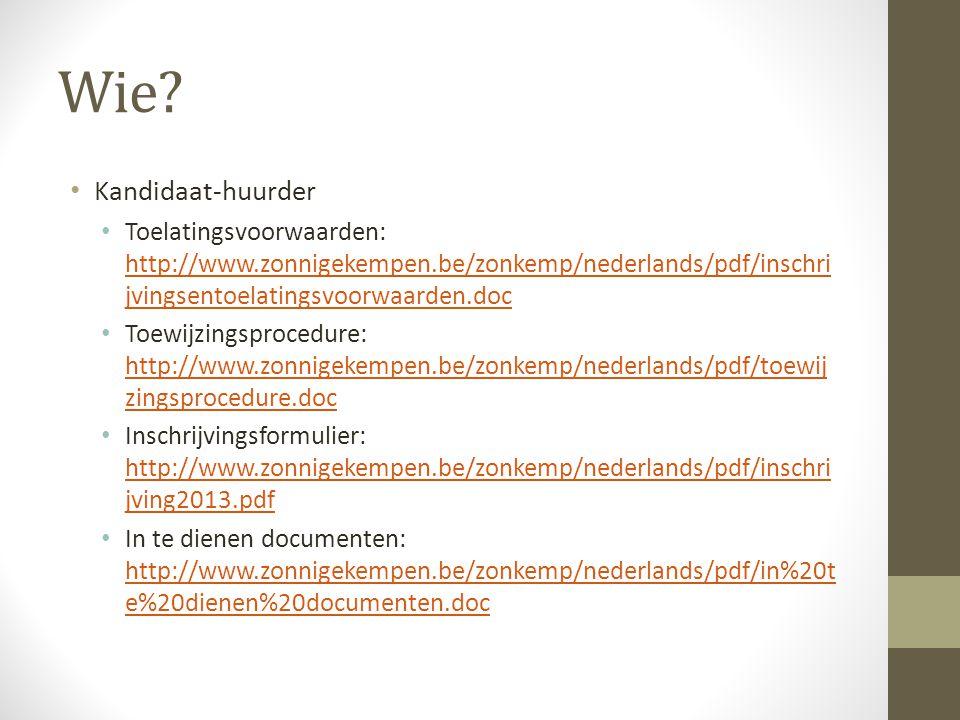 Wie? Kandidaat-huurder Toelatingsvoorwaarden: http://www.zonnigekempen.be/zonkemp/nederlands/pdf/inschri jvingsentoelatingsvoorwaarden.doc http://www.