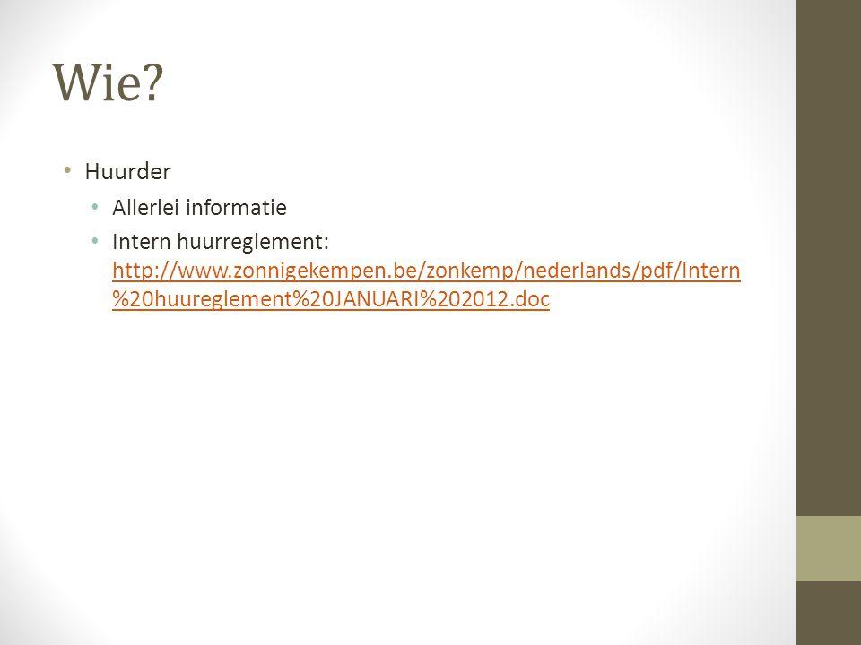 Wie? Huurder Allerlei informatie Intern huurreglement: http://www.zonnigekempen.be/zonkemp/nederlands/pdf/Intern %20huureglement%20JANUARI%202012.doc