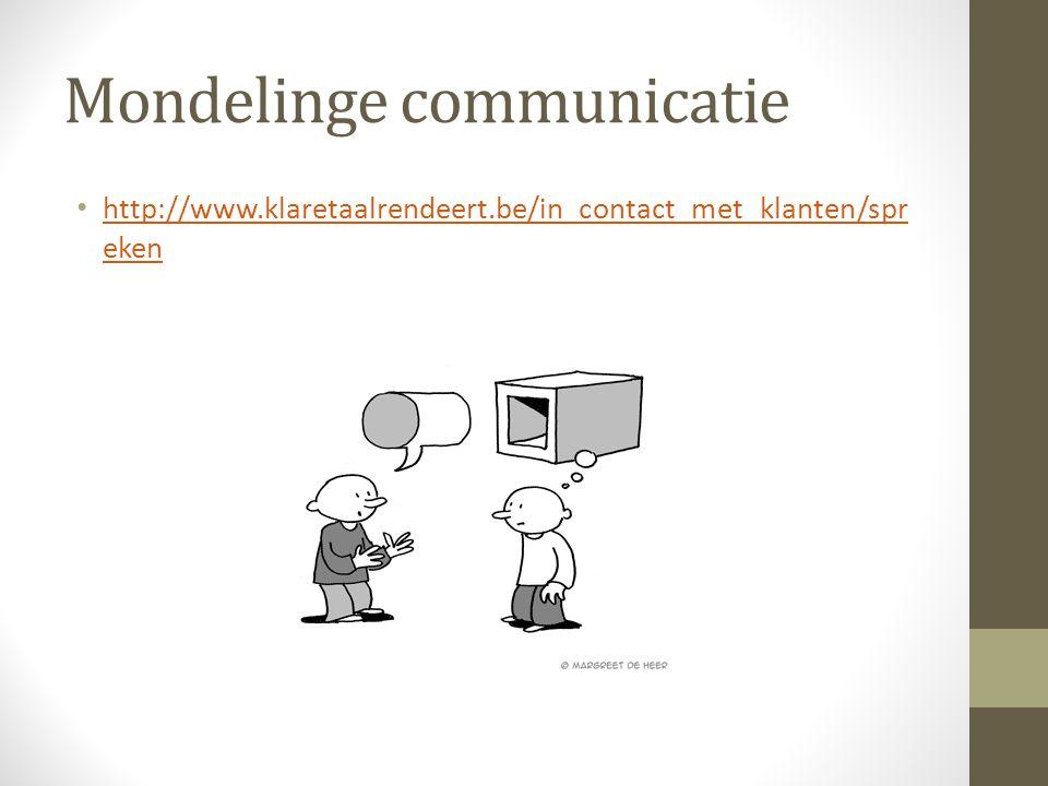 Mondelinge communicatie http://www.klaretaalrendeert.be/in_contact_met_klanten/spr eken http://www.klaretaalrendeert.be/in_contact_met_klanten/spr eke