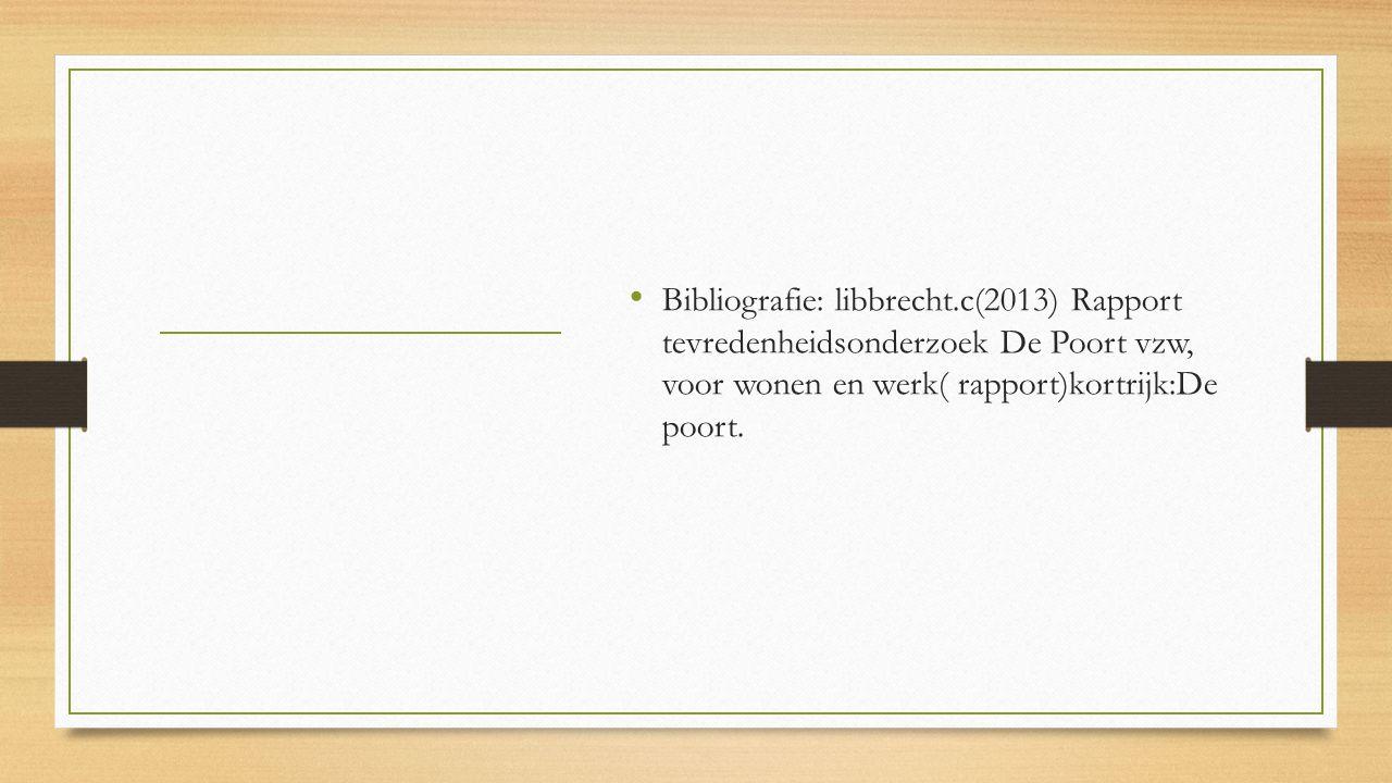 Bibliografie: libbrecht.c(2013) Rapport tevredenheidsonderzoek De Poort vzw, voor wonen en werk( rapport)kortrijk:De poort.