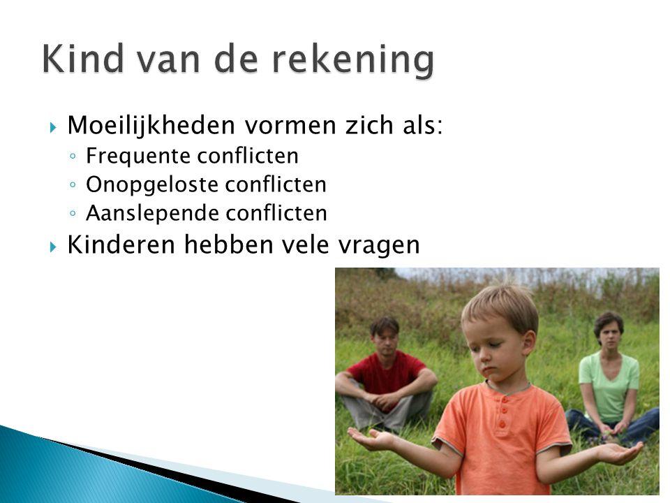  Moeilijkheden vormen zich als: ◦ Frequente conflicten ◦ Onopgeloste conflicten ◦ Aanslepende conflicten  Kinderen hebben vele vragen