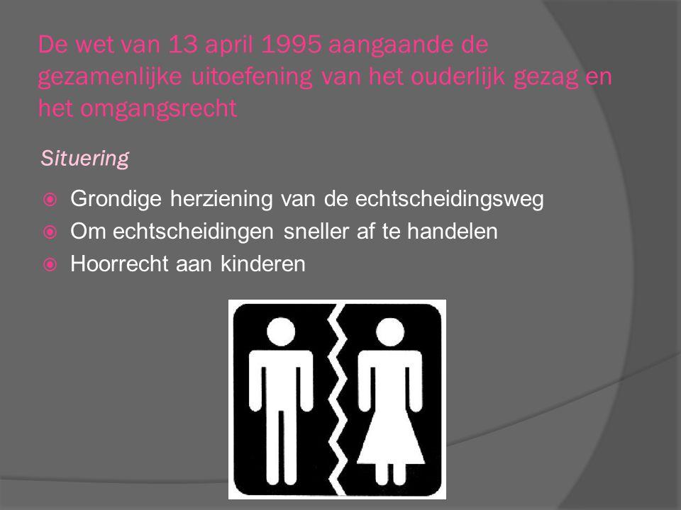 Situering De wet van 13 april 1995 aangaande de gezamenlijke uitoefening van het ouderlijk gezag en het omgangsrecht  Grondige herziening van de echt