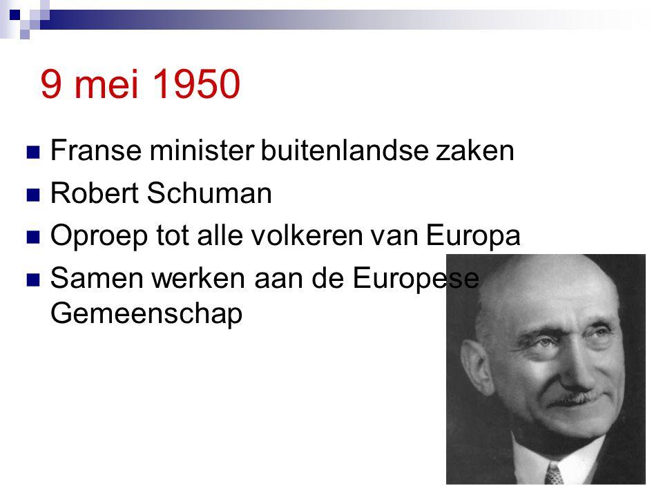 9 mei 1950 Franse minister buitenlandse zaken Robert Schuman Oproep tot alle volkeren van Europa Samen werken aan de Europese Gemeenschap
