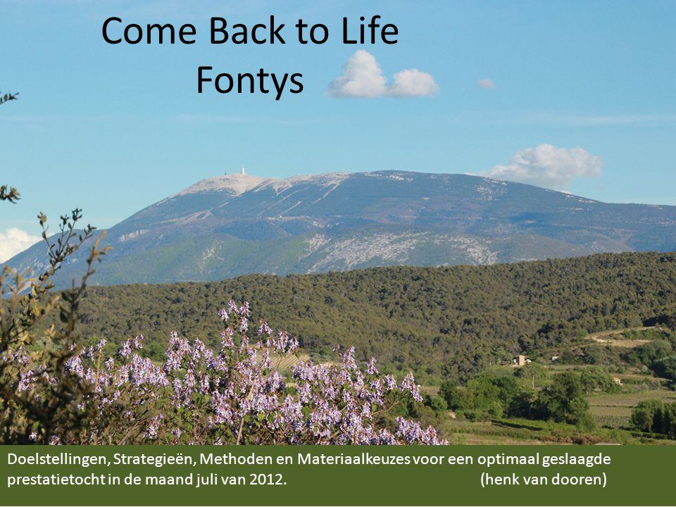 Come Back to Life Fontys Doelstellingen, Strategieën, Methoden en Materiaalkeuzes voor een optimaal geslaagde prestatietocht in de maand juli van 2012.(henk van dooren)