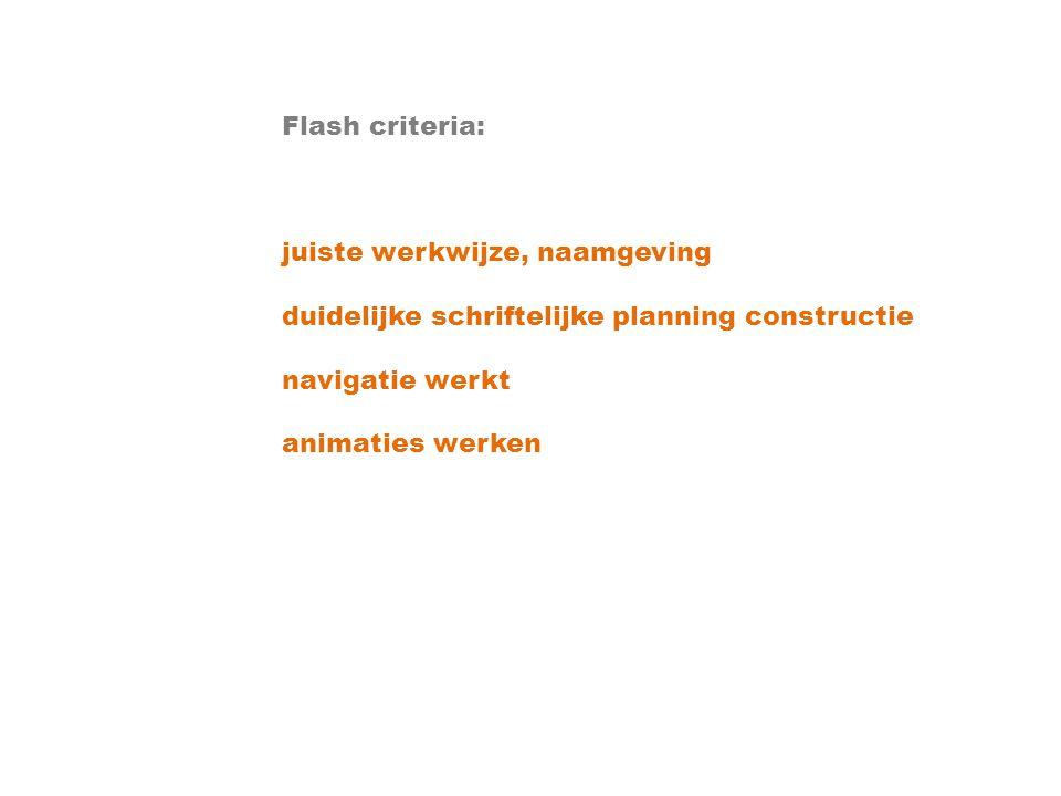 Flash criteria: juiste werkwijze, naamgeving duidelijke schriftelijke planning constructie navigatie werkt animaties werken