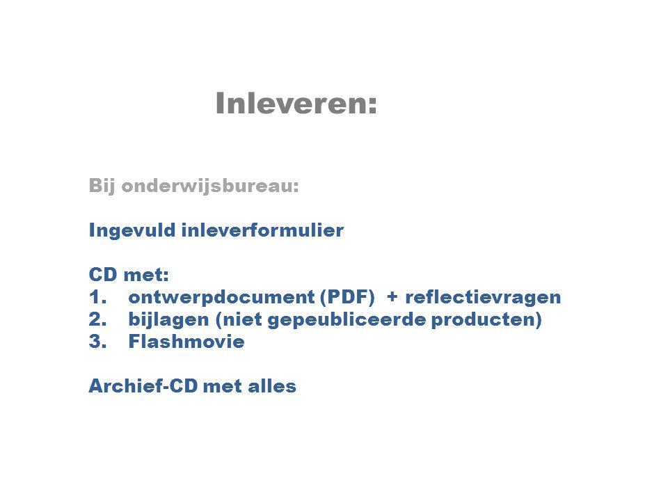Inleveren: Bij onderwijsbureau: Ingevuld inleverformulier CD met: 1.