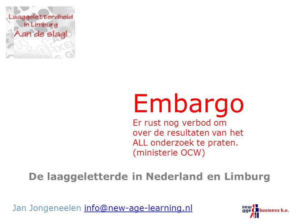 De laaggeletterde in Nederland en Limburg Jan Jongeneelen info@new-age-learning.nlinfo@new-age-learning.nl Embargo Er rust nog verbod om over de resul