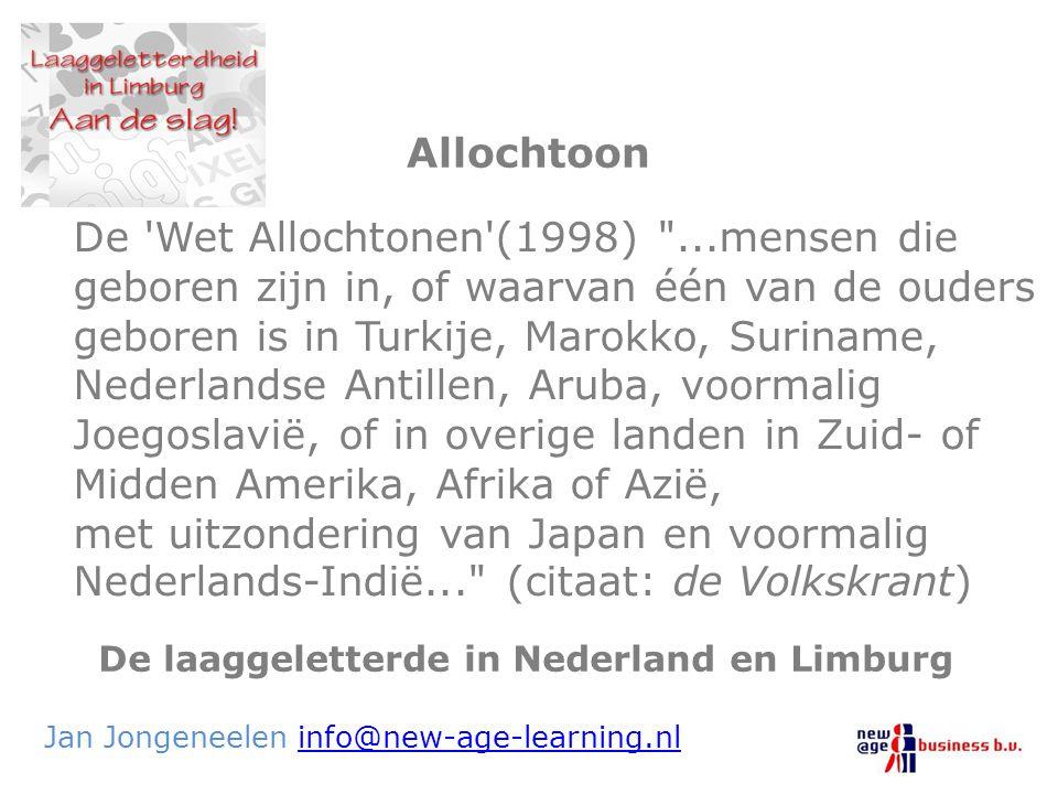 De laaggeletterde in Nederland en Limburg Jan Jongeneelen info@new-age-learning.nlinfo@new-age-learning.nl De 'Wet Allochtonen'(1998)