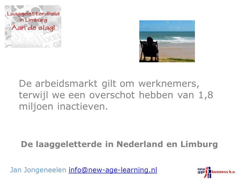 De laaggeletterde in Nederland en Limburg Jan Jongeneelen info@new-age-learning.nlinfo@new-age-learning.nl De arbeidsmarkt gilt om werknemers, terwijl