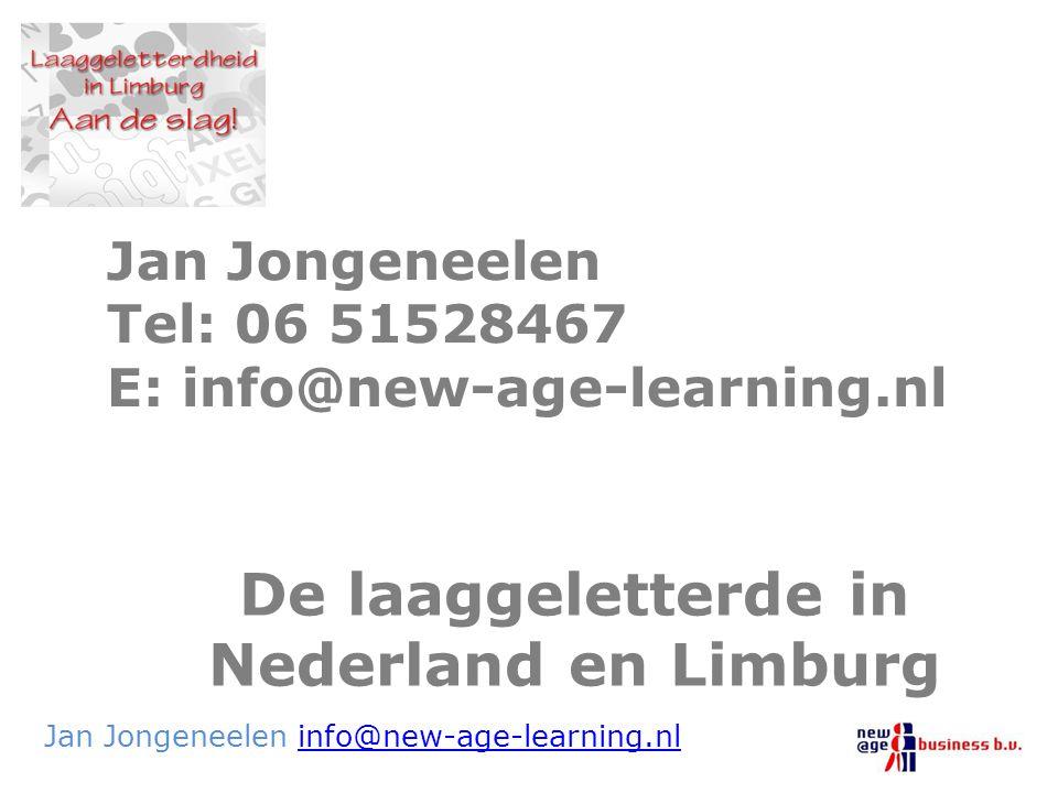 De laaggeletterde in Nederland en Limburg Jan Jongeneelen info@new-age-learning.nlinfo@new-age-learning.nl Jan Jongeneelen Tel: 06 51528467 E: info@ne