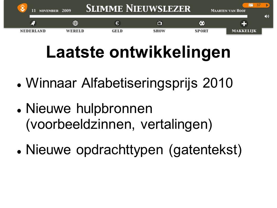 Laatste ontwikkelingen Winnaar Alfabetiseringsprijs 2010 Nieuwe hulpbronnen (voorbeeldzinnen, vertalingen) Nieuwe opdrachttypen (gatentekst)