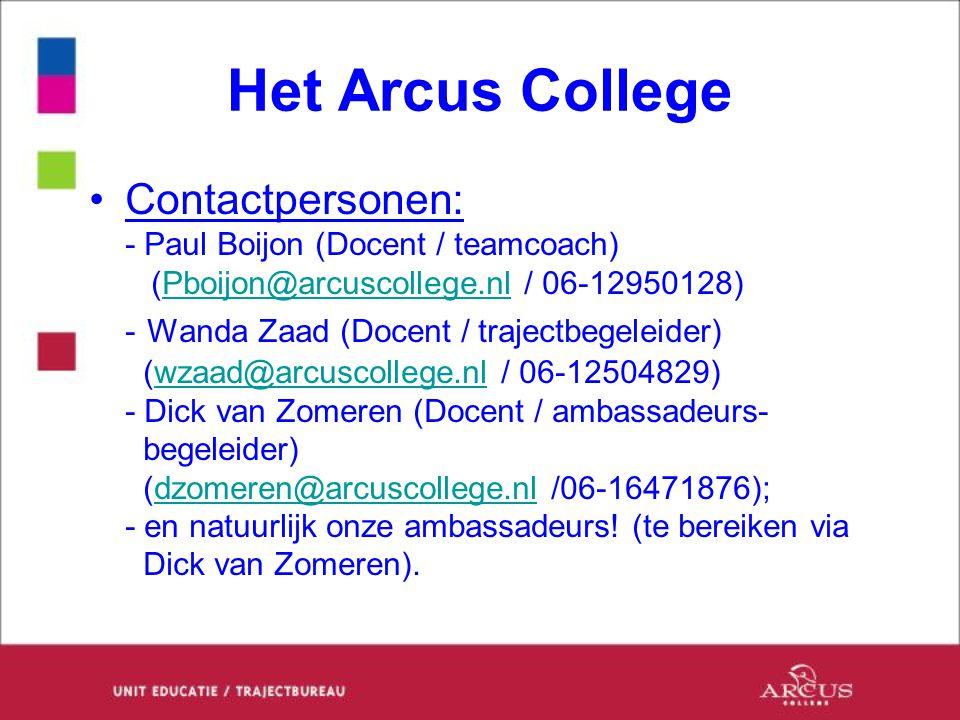 Het Arcus College Contactpersonen: - Paul Boijon (Docent / teamcoach) (Pboijon@arcuscollege.nl / 06-12950128) - Wanda Zaad (Docent / trajectbegeleider