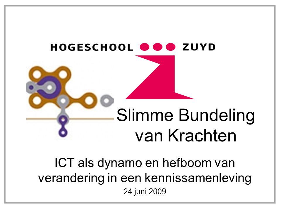ICT als dynamo en hefboom van verandering in een kennissamenleving 24 juni 2009 Slimme Bundeling van Krachten