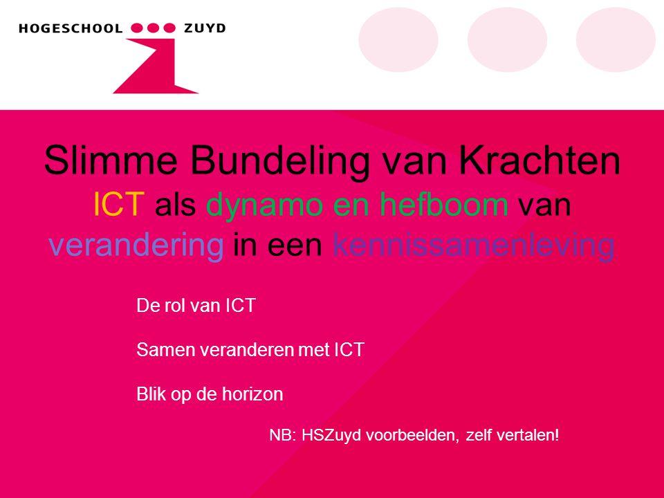 Slimme Bundeling van Krachten ICT als dynamo en hefboom van verandering in een kennissamenleving De rol van ICT Samen veranderen met ICT Blik op de ho