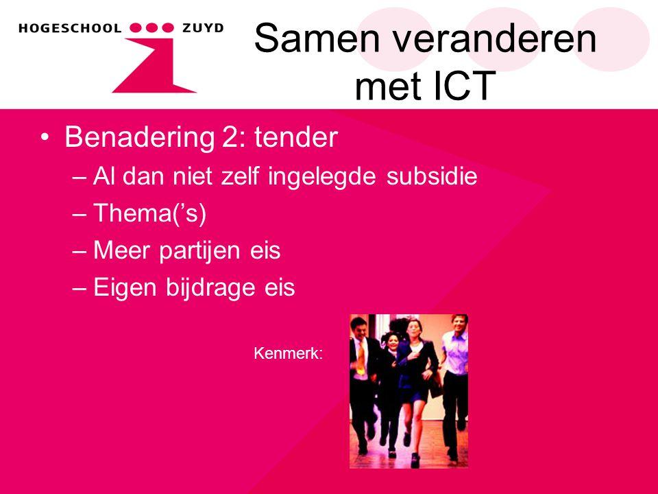 Samen veranderen met ICT Benadering 2: tender –Al dan niet zelf ingelegde subsidie –Thema('s) –Meer partijen eis –Eigen bijdrage eis Kenmerk: