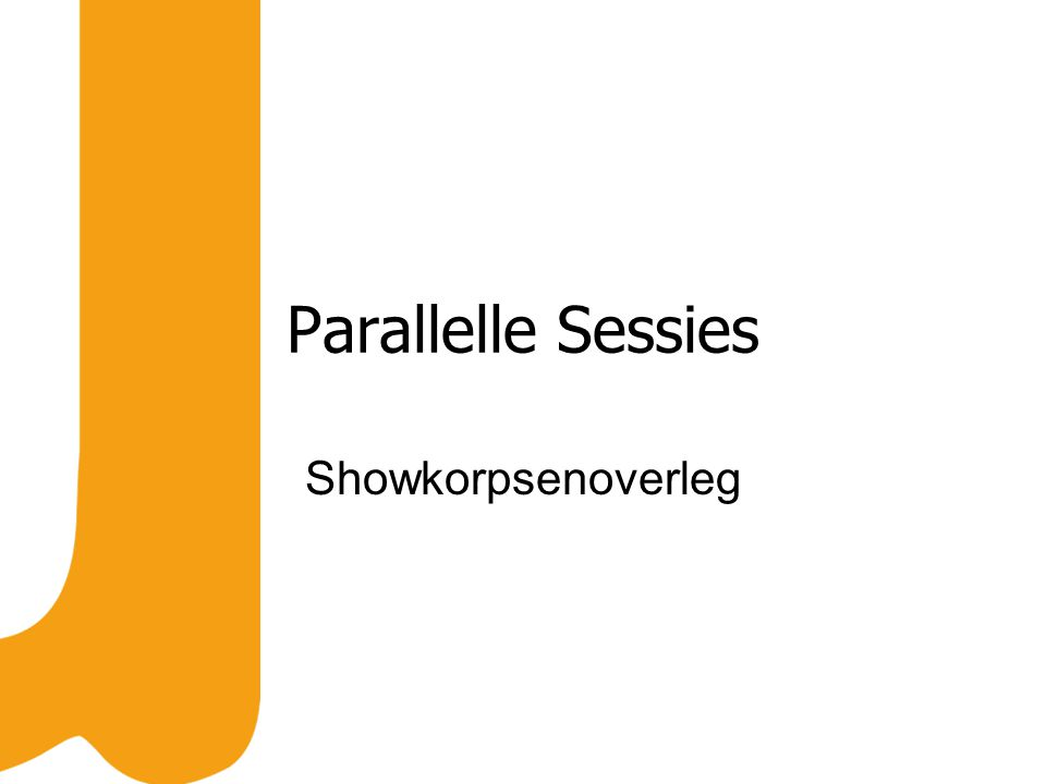 Parallelle Sessies Showkorpsenoverleg