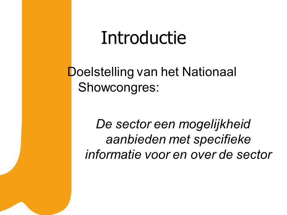 Introductie Doelstelling van het Nationaal Showcongres: De sector een mogelijkheid aanbieden met specifieke informatie voor en over de sector