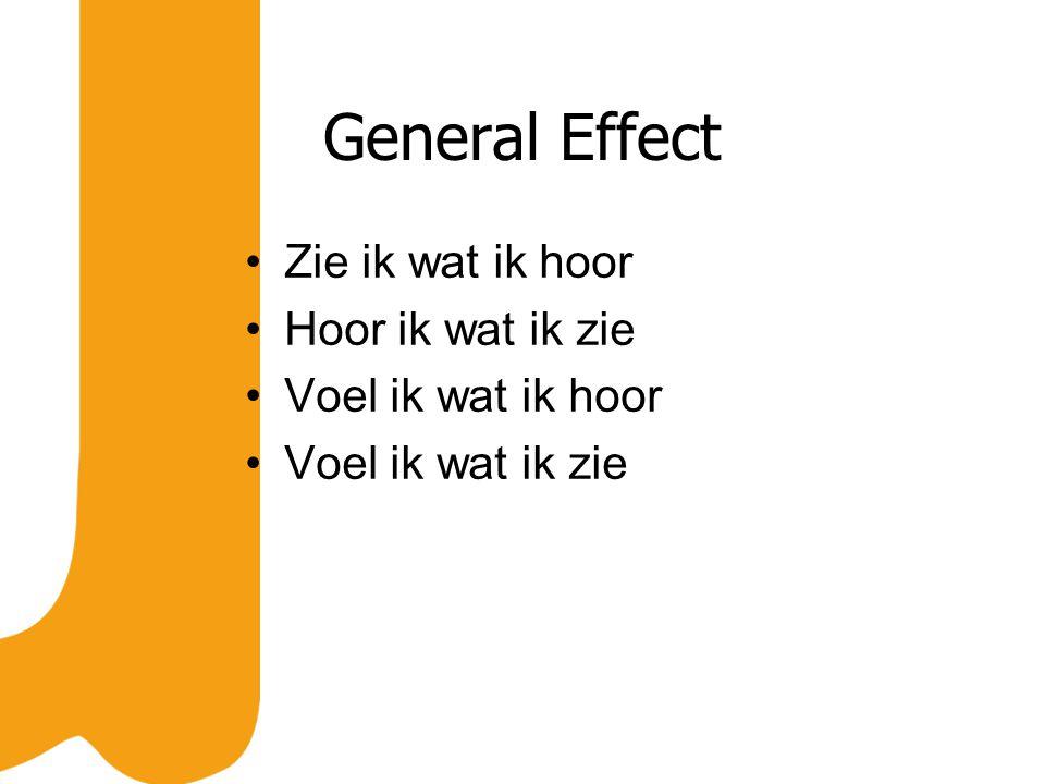 General Effect Zie ik wat ik hoor Hoor ik wat ik zie Voel ik wat ik hoor Voel ik wat ik zie