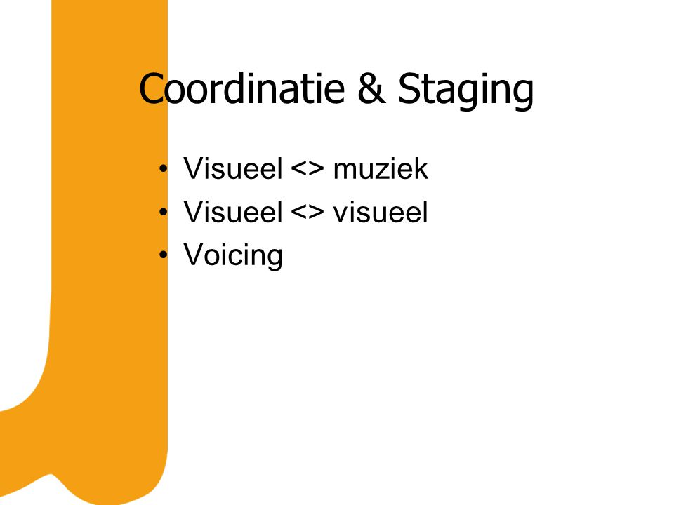 Coordinatie & Staging Visueel <> muziek Visueel <> visueel Voicing
