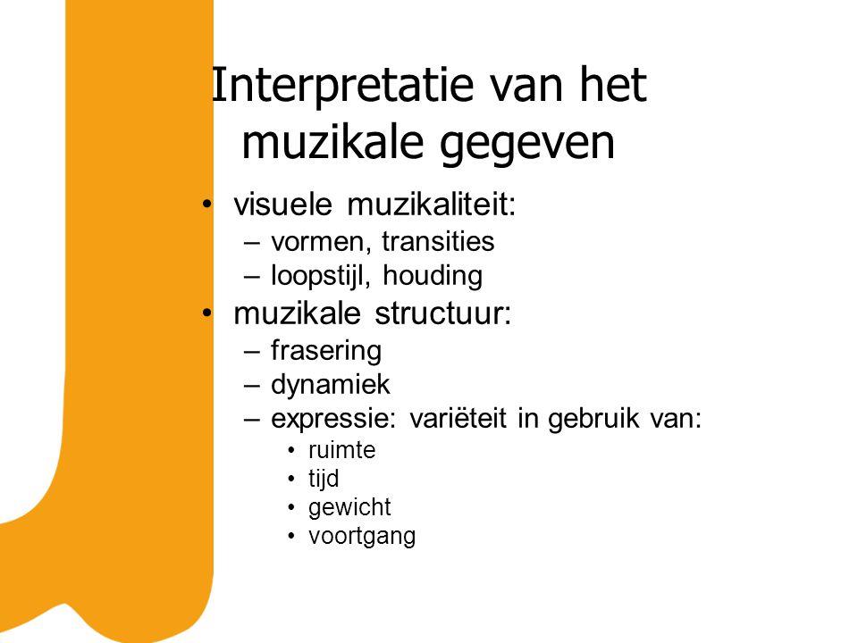 Interpretatie van het muzikale gegeven visuele muzikaliteit: –vormen, transities –loopstijl, houding muzikale structuur: –frasering –dynamiek –expressie: variëteit in gebruik van: ruimte tijd gewicht voortgang