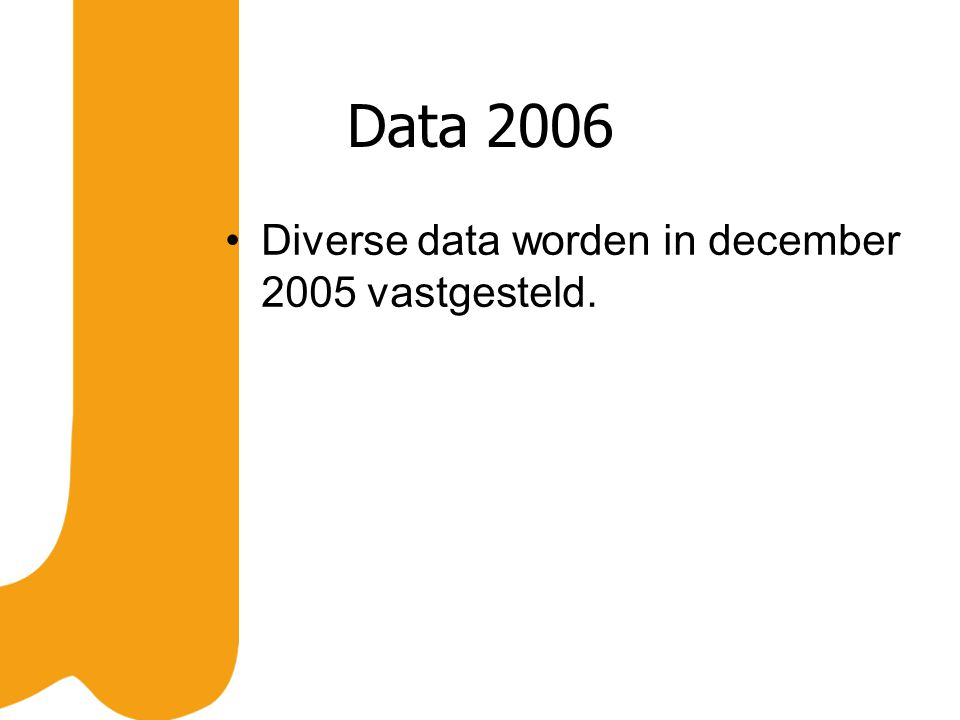 Data 2006 Diverse data worden in december 2005 vastgesteld.