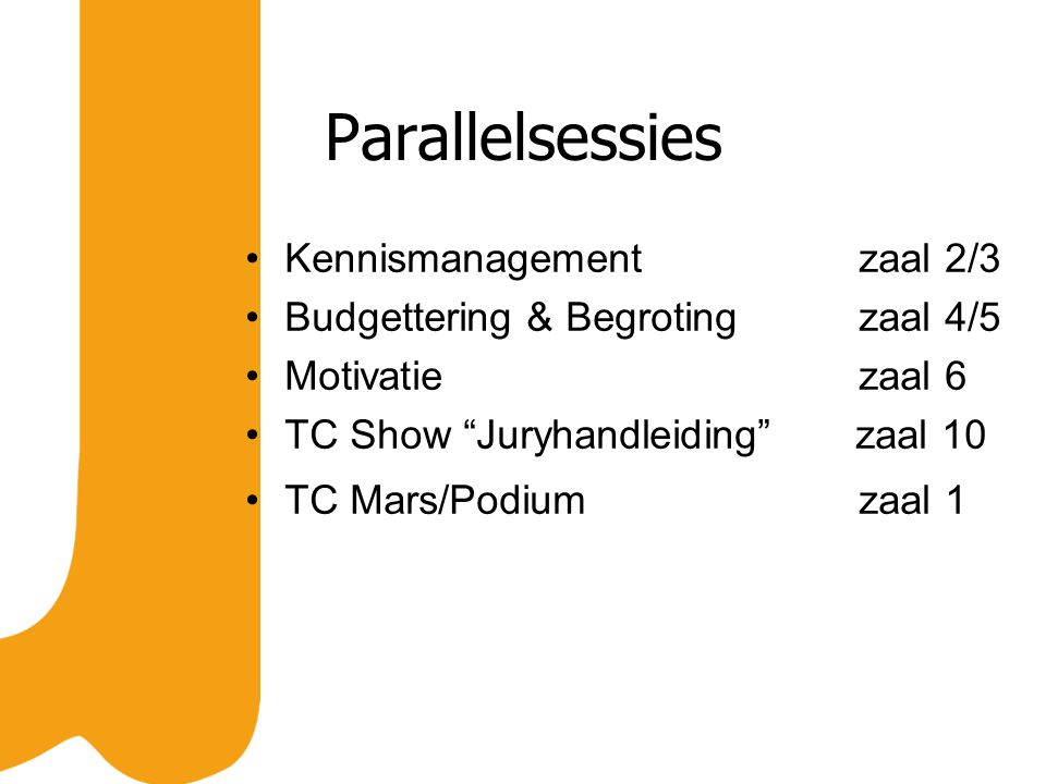 Parallelsessies Kennismanagement zaal 2/3 Budgettering & Begroting zaal 4/5 Motivatie zaal 6 TC Show Juryhandleiding zaal 10 TC Mars/Podium zaal 1