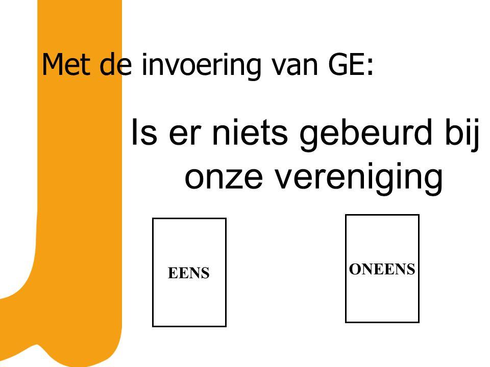 Met de invoering van GE: Is er niets gebeurd bij onze vereniging EENS ONEENS