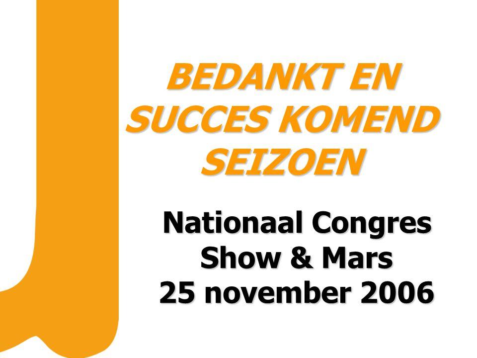BEDANKT EN SUCCES KOMEND SEIZOEN Nationaal Congres Show & Mars 25 november 2006