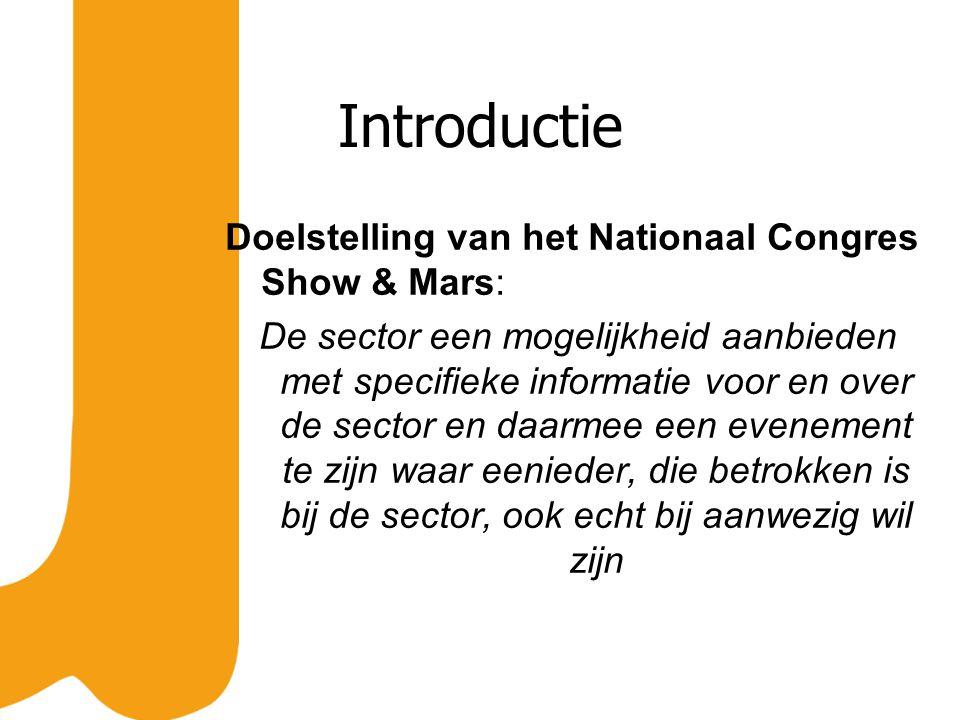 Introductie Doelstelling van het Nationaal Congres Show & Mars: De sector een mogelijkheid aanbieden met specifieke informatie voor en over de sector