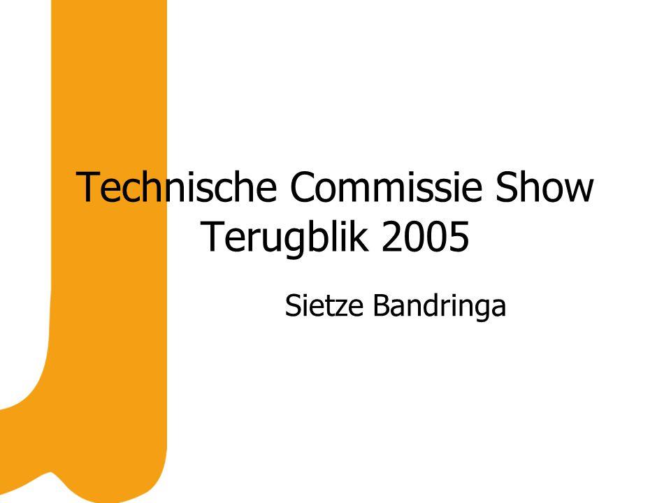 Technische Commissie Show Terugblik 2005 Sietze Bandringa