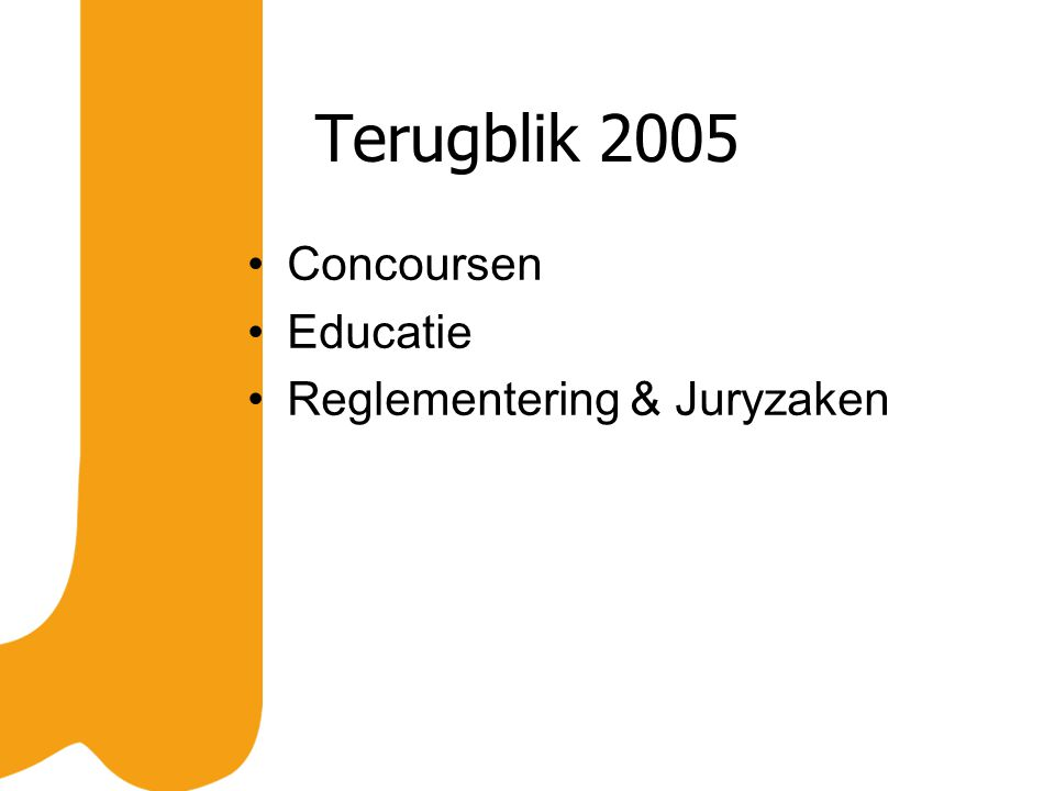 Concoursen 2005 4 Showconcoursen onder Landelijk Showreglement –Hilversum –Assen –Dokkum –Schiedam geen NK Show i.v.m.
