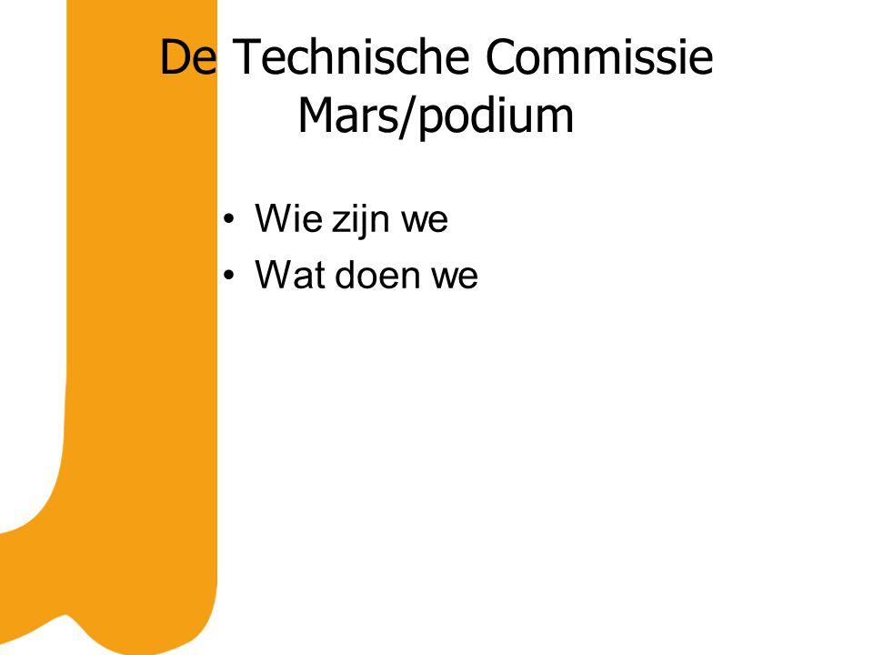 De Technische Commissie Mars/podium Wie zijn we Wat doen we